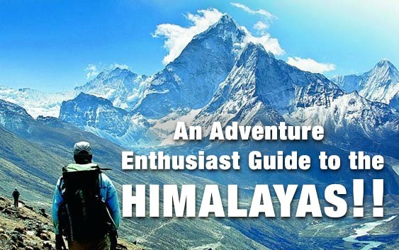 An Adventure Enthusiast Guide to the Himalayas!!