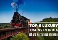 Top 6 Luxury trains in India that are worth time and money