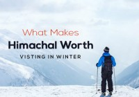 WHAT MAKES HIMACHAL WORTH VISITING IN WINTER